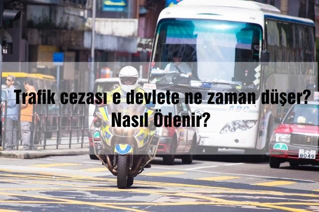 Trafik cezası e devlete ne zaman düşer? Nasıl Ödenir?