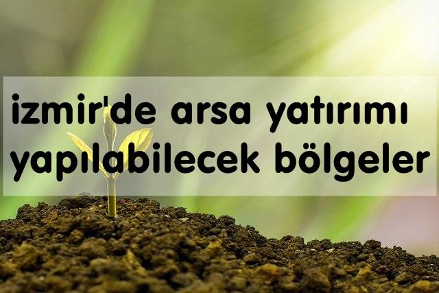 İzmir'de Arsa Yatırımı Yapılabilecek Bölgeler